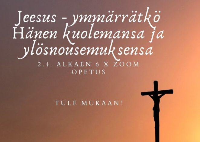 Jeesus – ymmärrätkö Hänen kuolemansa ja ylösnousemuksensa